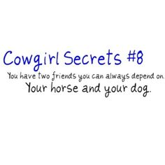Cowgirl Secrets and and my real true friends.. You know who you are