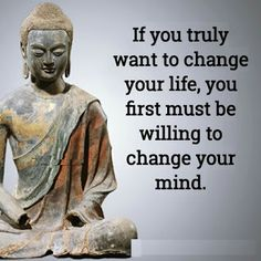 In order for your life to change for the better, you must change your way of thinking by replacing negative thoughts, actions, words an thinking with positivity. Life positive changes starts with you changing and being positive. Buddhist Quotes, Spiritual Quotes, Positive Quotes, Spiritual Awakening, Buddhist Teachings, Wise Quotes, Great Quotes, Citation Art, Buddha Thoughts