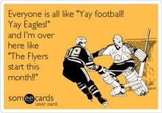 """Everyone is all like """"Yay football! Yay Eagles!"""" and I'm over here like """"The Flyers start this month!!"""""""