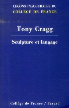 """essais : """"Sculpture et langage"""", Tony Cragg, éd. Collège de France / Fayard, coll. Leçons inaugurales du Collège de France"""