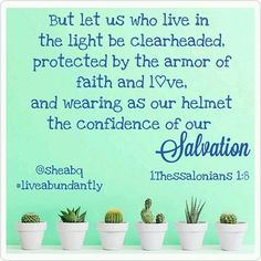 But let us who live in the light be clearheaded, protected by the armor of faith and love, and wearing as our helmet the confidence of our salvation. 1Thessalonians 1:8  #sheabq #liveabundantly #ephesians #walkonearth #biblestudy #homework #inspiration #love #salvation #fullarmorofgod