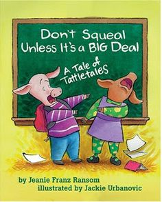 Don't Squeal Unless It's a BIG Deal - check into this book.
