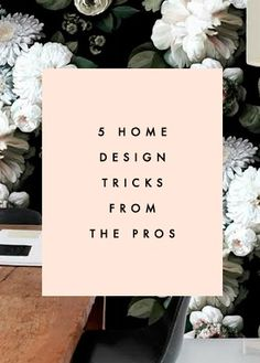 5 Home Design Tricks From The Pros - Clementine Daily