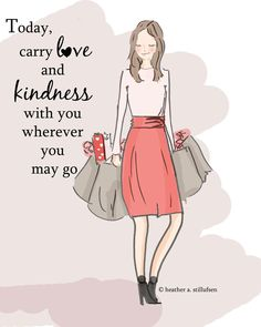 Today, carry love and kindness with you wherever you may go