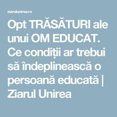 Opt TRĂSĂTURI ale unui OM EDUCAT. Ce condiții ar trebui să îndeplinească o persoană educată   Ziarul Unirea