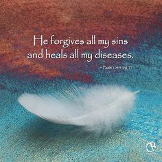 He forgives all my sins and heals all my diseases. - Psalm 103:3 #NLT #Bible verse | CrossRiverMedia.com