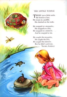 The Little Turtle Poem by Vachel Linsay Traditional Tune Illustrated by Priscilla Pointer From:Childcraft, Volume 1, Poems of Early Childhood, p. 96 - more info here - http://singbookswithemily.wordpress.com/2010/08/27/the-little-turtle-a-singable-illustrated-poem/