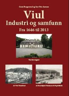 """""""Viul - Industri og samfunn - Fra 1646 til 2013"""" avGrete Borgersrud og Jon-Otto Aarnæs (ISBN: 9788293206095). Books, Velvet, Pictures, Libros, Book, Book Illustrations, Libri"""