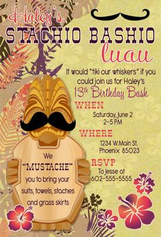 Satchio Bashio Luau    Mustache Party invite for a 13 year old's birthday. Fun!