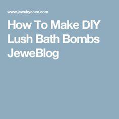 How To Make DIY Lush Bath Bombs JeweBlog