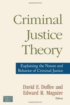 Bestseller Books Online Criminal Justice Theory: Explaining the Nature and Behavior of Criminal Justice (Criminology and Justice Studies)  $49.95  - http://www.ebooknetworking.net/books_detail-0415954800.html