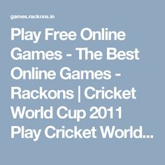 Play Free Online Games - The Best Online Games - Rackons | Cricket World Cup 2011 Play Cricket World Cup Games free online and earn points #ipl #cricket #Games #iplgame #cricketgame #cricketgames #onlinecricket