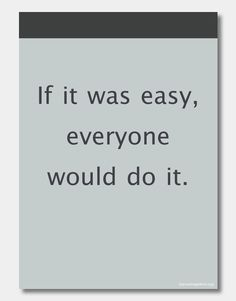 """Poster mit dem Spruch """"If it was easy, everyone would do it"""""""
