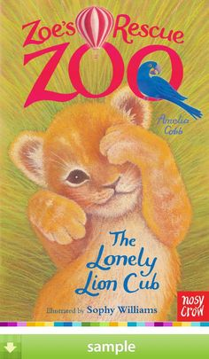'Zoe's Rescue Zoo: The Lonely Lion Cub' by Amelia Cobb - Download a free ebook sample and give it a try! Don't forget to share it, too.