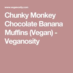 Chunky Monkey Chocolate Banana Muffins (Vegan) - Veganosity