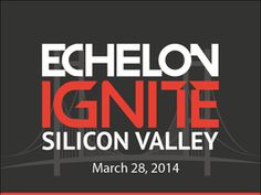 Echelon Ignite Silicon Valley 2014!!!!!! | Mateo's Tech Travels