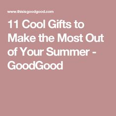 11 Cool Gifts to Make the Most Out of Your Summer - GoodGood