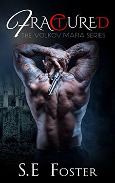 Fractured (The Volkov Mafia Series Book 3) by S.E Foster https://www.amazon.com/dp/B01A2GNJWW/ref=cm_sw_r_pi_dp_x_5q8Fzb7NCE58Y
