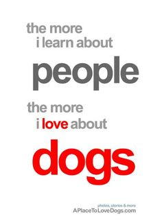 The more I learn about people - the more i love about dogs - Fabienne Villette