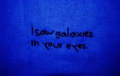 i saw galaxies in your eyes Aesthetic Colors, Quote Aesthetic, Aesthetic Pictures, Dark Purple Aesthetic, Aesthetic Grunge, Bad Girls Club, Steven Universe, The Blue Boy, Blue Quotes