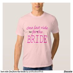 last ride (be)fore the bride t-shirt