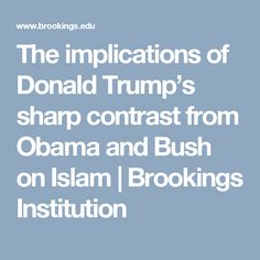 The implications of Donald Trump's sharp contrast from Obama and Bush on Islam | Brookings Institution