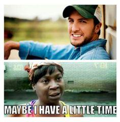 Haha only for Luke Bryan ♥
