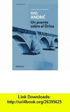 Un puente sobre el Drina / The Bridge on the Drina (Contemporanea / Contemporary) (Spanish Edition) (9788497597777) Ivo Andric, Luis Felipe del Castillo , ISBN-10: 849759777X  , ISBN-13: 978-8497597777 ,  , tutorials , pdf , ebook , torrent , downloads , rapidshare , filesonic , hotfile , megaupload , fileserve