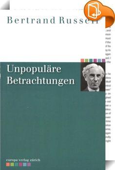 """Unpopuläre Betrachtungen    ::  Das """"Lexikon Linker Leitfiguren"""" schließt den Artikel über Bertrand Russell mit der Feststellung: """"Die Linke in der Bundesrepublik hat es sich wohl zu leicht mit ihm gemacht: Als Mitstreiter gegen den Rüstungswettlauf und die atomare Bedrohung, als Ankläger gegen die amerikanische Kriegsführung in Vietnam und als Vordenker antiautoritärer Erziehung war er in ihren Reihen willkommen. Sein philosophisches Werk und der Geist seiner Kritik blieben aber aus d..."""