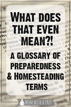 What the Heck does that Even Mean! A Glossary of Preparedness & Homesteading Terms - Mom with a PREP Homestead Survival, Survival Prepping, Survival Skills, Survival Books, Survival Shelter, Survival Mode, Survival Stuff, Emergency Preparation, Emergency Planning