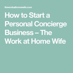 How to Start a Personal Concierge Business – The Work at Home Wife