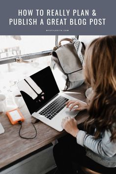 how to write a blog entry, How to really plan and publish the perfect blog post - My Style Vita @mystylevita