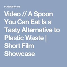 Video // A Spoon You Can Eat Is a Tasty Alternative to Plastic Waste | Short Film Showcase