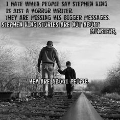 """Everyday, some quotes from Stephen King : """"I hate when people say Stephen King is just a horror writer. They are missing his bigger messages. Stephen King stories are not about monsters, they are about people. Citations Stephen King, Stephen King Quotes, Stephen King Books, Stephen King Tattoos, I Love Books, Good Books, Books To Read, Writing Quotes, Book Quotes"""