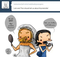 … That one time when Loki and Thor disguise themselves as a bride and bridesmaid to rescue Mjölnir and are totally successful.