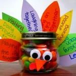 thankful Turkey jar.  Think of someone you would like to give it to and on the feathers write why you are thankful for that person. Then fill up with some candy.  Cute gift for the kids to do.