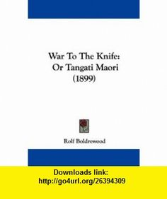 War To The Knife Or Tangati Maori (1899) (9781104526078) Rolf Boldrewood , ISBN-10: 1104526077  , ISBN-13: 978-1104526078 ,  , tutorials , pdf , ebook , torrent , downloads , rapidshare , filesonic , hotfile , megaupload , fileserve