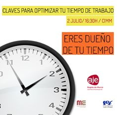 CLAVES PARA OPTIMIZAR TU TIEMPO DE TRABAJO. ERES DUEÑO DE TU TIEMPO. 2 JULIO. - MURCIA EMPRESA : AJE Región de Murcia
