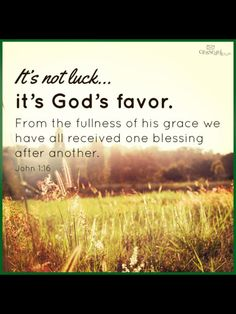 Yes! He chases us down sometimes to give us His favor!  Because He loves us so much!