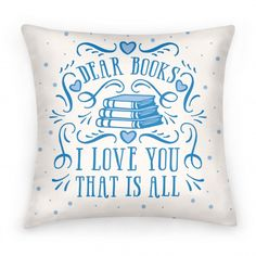 Dear Books I Love You That Is All #books #book #pillow #reading #nerdy