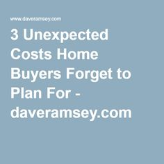 3 Unexpected Costs Home Buyers Forget to Plan For - daveramsey.com
