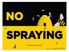 """No Spraying Sign for your Yard - by Beverly Bees """"Protect your bees from pesticides with this No Spraying Sign! Measuring 18 x 24 inches, this lawn sign is double-sided and printed with UV ink so it will last for years. These No Spraying Signs are designed to stand out and get people thinking about protecting honey bees and other pollinators from pesticide sprays. Get yours today!"""""""
