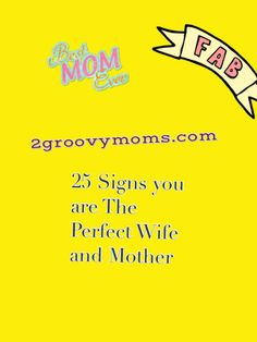25 Signs You Are The Perfect Wife and Mother - 2 Groovy Moms. Funny stuff!