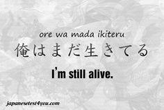 俺はまだいきてる (ore wa mada ikiteru) Sigo vivo.