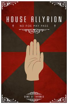 House Allyrion Sigil – A Golden Hand on Gyronny Red and Black Motto - No Foe May Pass After watching the awesome Game of Thrones series I became slightly obsessed with each of the House's and their identity or sigil. Having found the houses and their representative sigils. I set about creating a vector for each one of them and creating a poster. I hope you like them as much as I do. Available from my RedBubble
