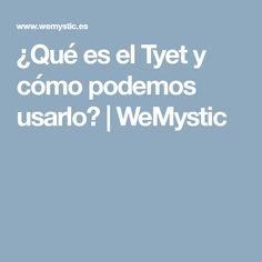 ¿Qué es el Tyet y cómo podemos usarlo? | WeMystic