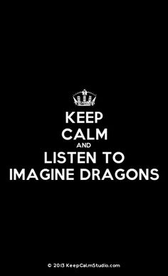 Keep Calm And Listen To Imagine Dragons