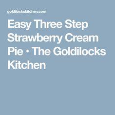 Easy Three Step Strawberry Cream Pie • The Goldilocks Kitchen