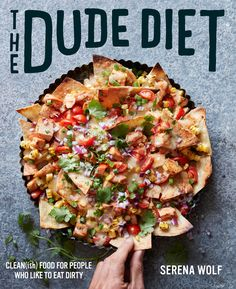 The Dude Diet: Clean(ish) Food For People Who Like To Eat Dirty. The first cookbook by Serena Wolf of www.domesticate-me.com is now available for preorder!! http://harperwave.com/book/9780062424389/?channel=authorsoc