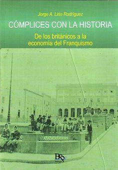 Cómplices con la historia: de los británicos a la economía del Franquismo / Jorge A. Liria Rodríguez. http://absysnetweb.bbtk.ull.es/cgi-bin/abnetopac01?TITN=520850